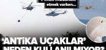 """THK'nın """"antika uçakları"""" neden kullanılmıyor? İşte helikopter ve uçaklar arasındaki gerçek."""