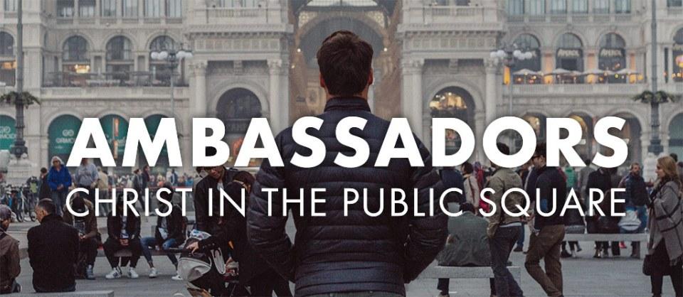 Ambassadors in the Public Square