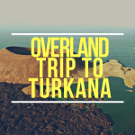 The #TurkanaOdyssey: 8 days of Xtrym fun, travel and Adventure!