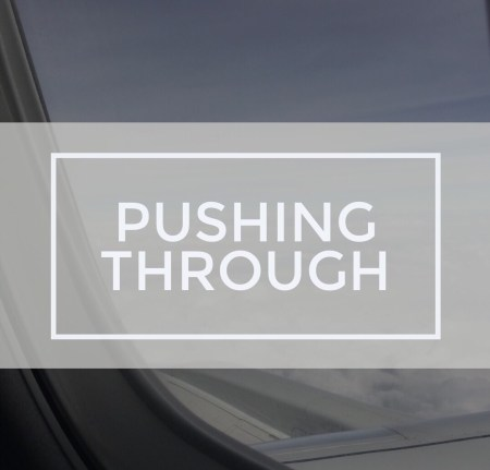 pushing through with life