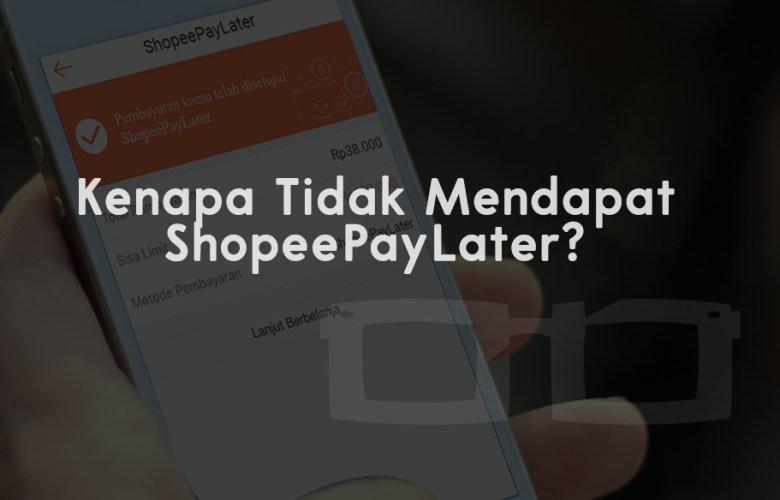 Kenapa Tidak Mendapatkan Shopee Paylater