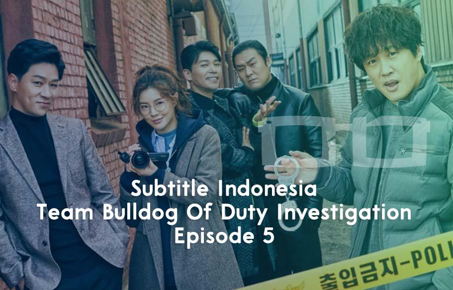 Download Subtitle Indonesia Team Bulldog Of Duty Investigation Episode 5