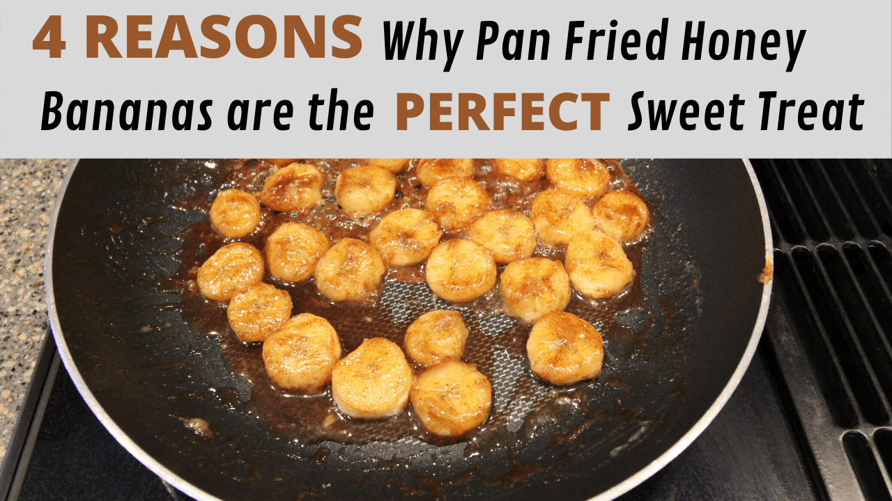Four Reasons Why Pan-Fried Honey Bananas Are The Perfect Sweet Treat