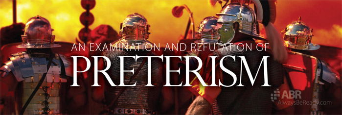 An Examination and Refutation of Preterism – Always Be Ready
