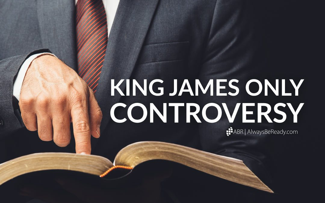 The King James Only Controversy — Is the KJV the only accurate translation? No.