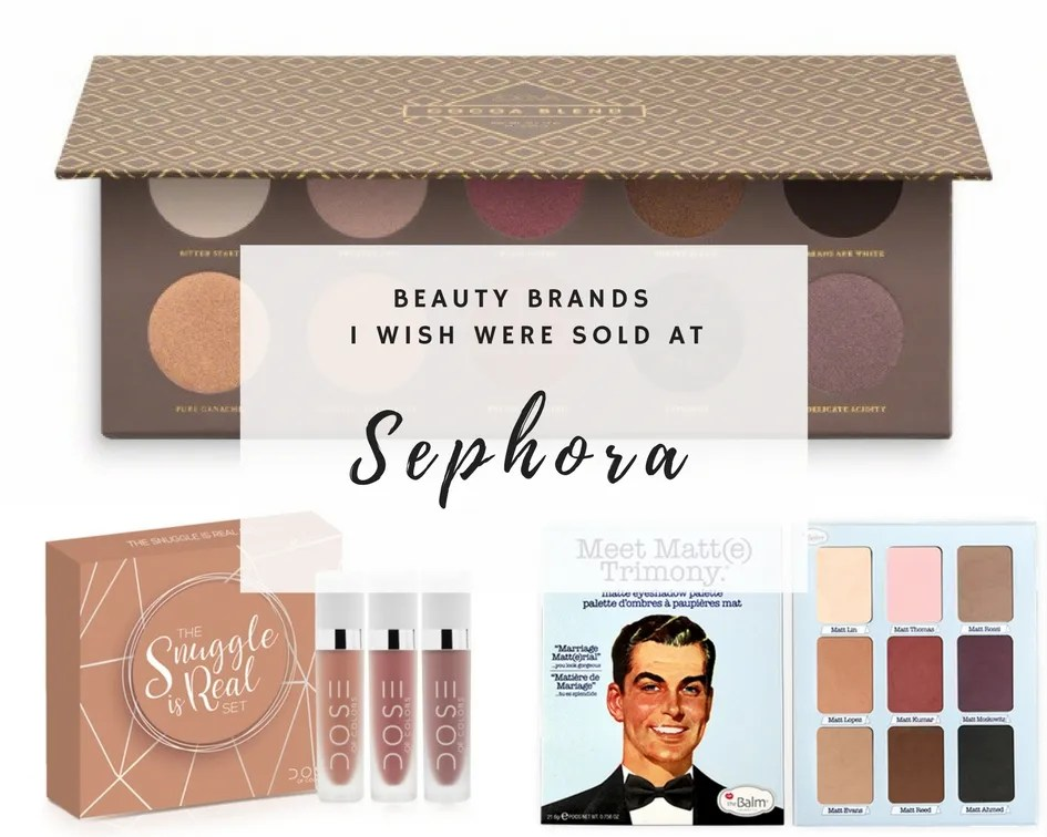 Beauty Brands I Wish Were Sold At Sephora