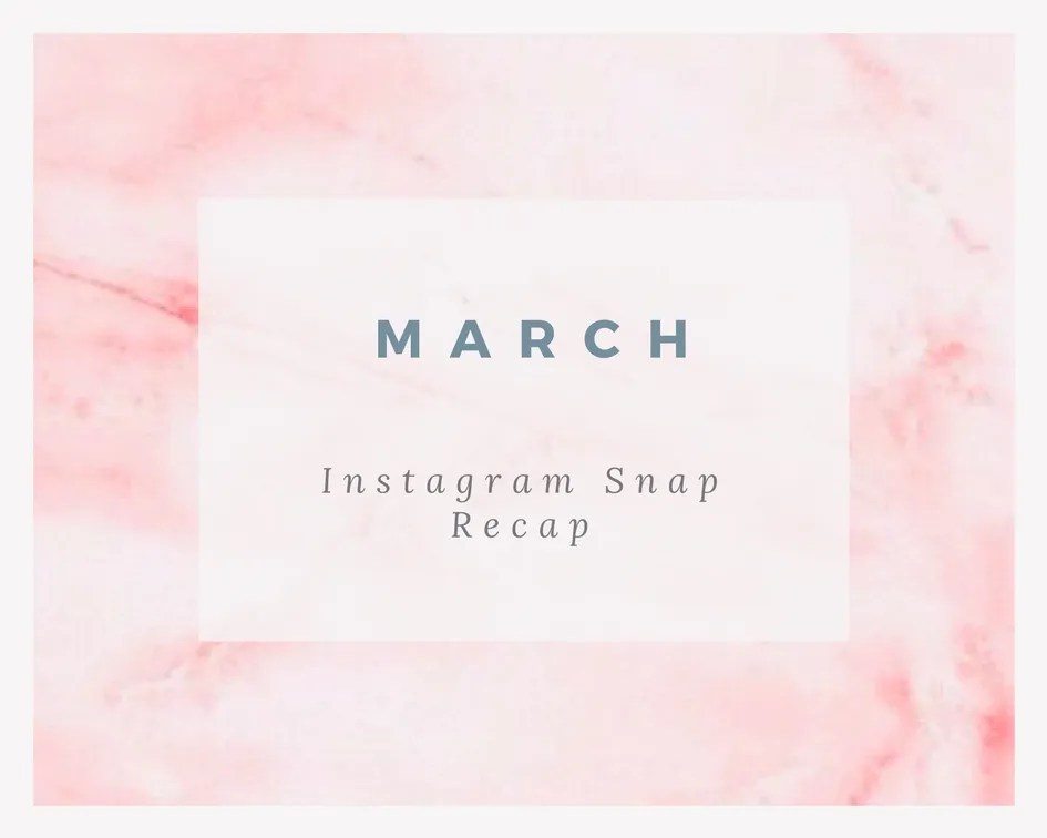 March Instagram Snap Recap