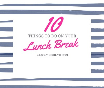 things to do on your Lunch Break