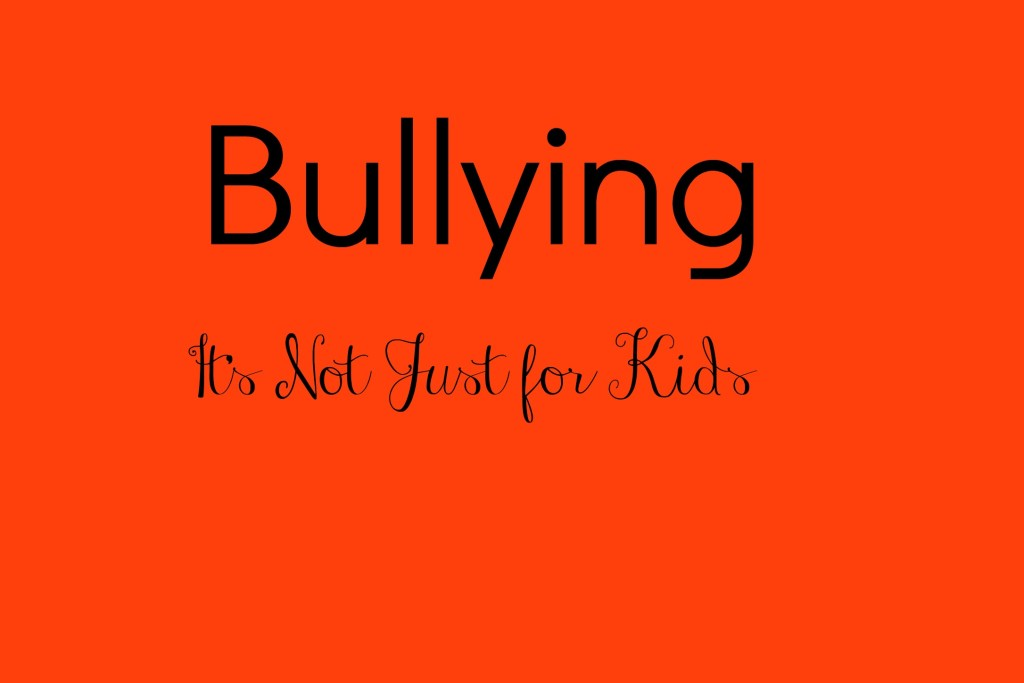 Bullying: It's Not Just For Kids -- Sadly bullying doesn't stop once you grow up but there's help available | www.alwaysmovingmommy.com