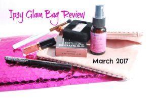 Ipsy Glam Bag Review March 2017 -- five new products for just $10 a month! See what we thought about this month's | www.alwaysmovingmommy.com