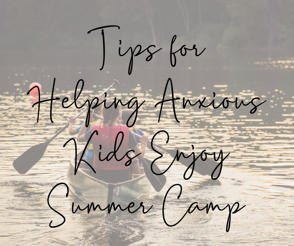 Tips for Helping Anxious Kids Enjoy Summer Camp