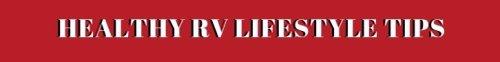 Always On Liberty Healthy RV Lifestyle Tips