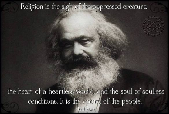 """QUOTATION: """"The Opium of the People"""" / Karl Marx 