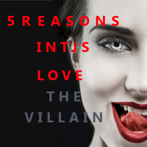 5 Reasons INTJs Love the Villain