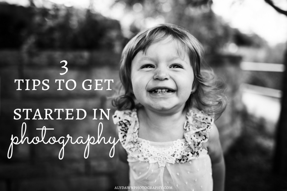 3 Tips to Get Started in Photography