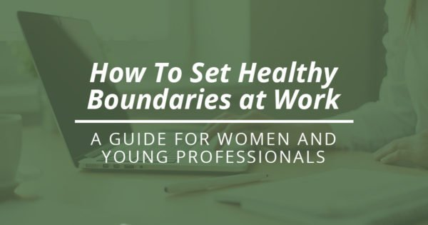 How to set boundaries at work for young professionals