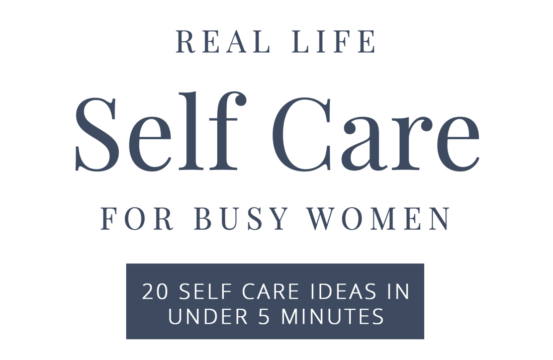 Real Life Self Care Guide for Busy Women: 20 Easy Self Care Ideas in Under 5 Minutes