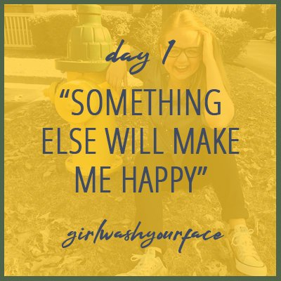 Something else will make me happy - girl wash your face - rachel hollis