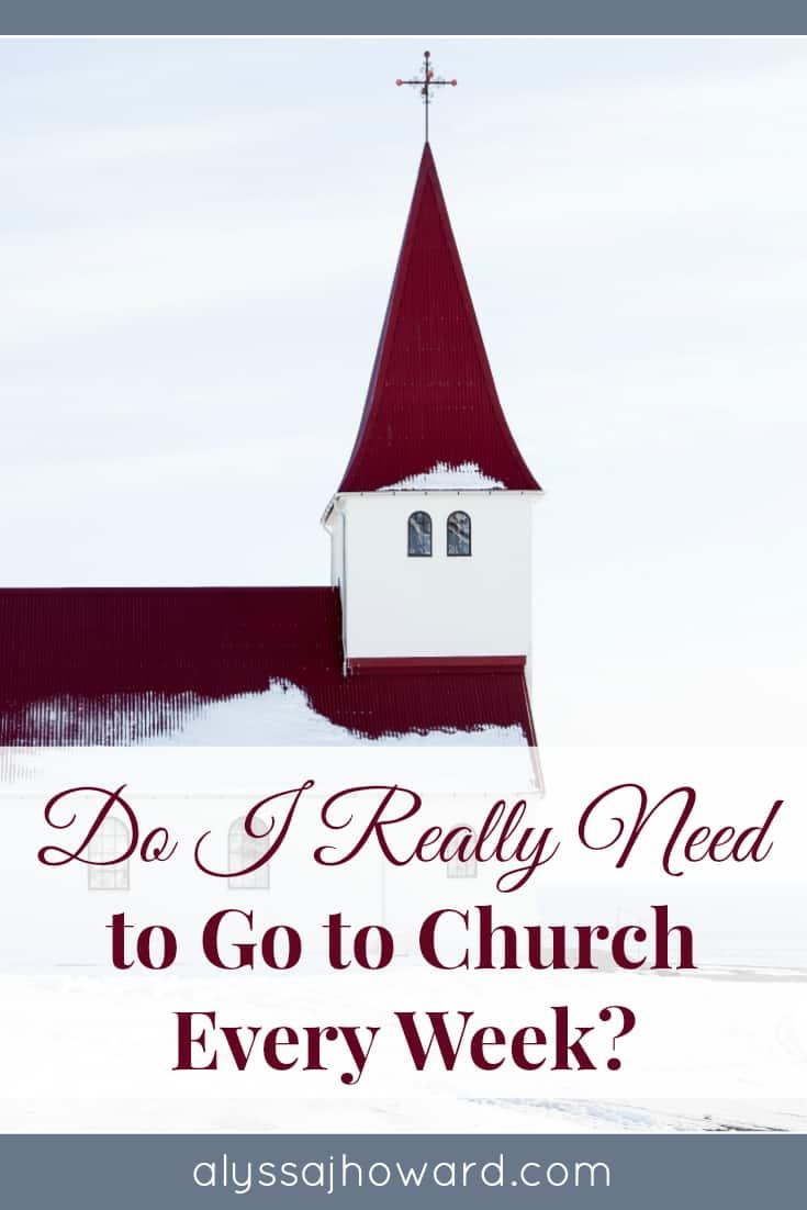 Do I Really Need to Go to Church Every Week? | alyssajhoward.com