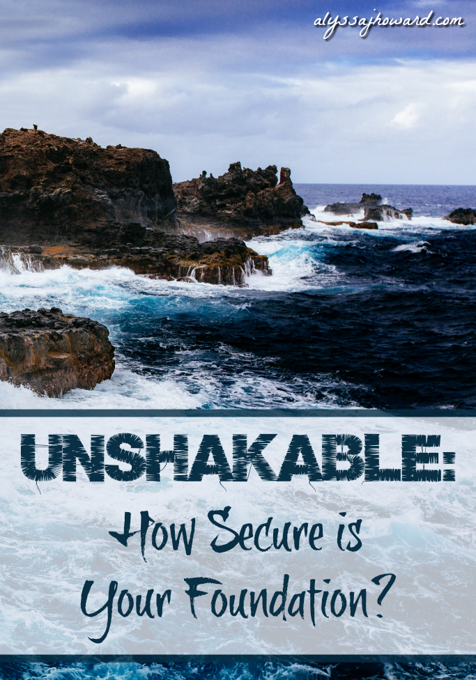 Unshakable: How Secure is Your Foundation?   alyssajhoward.com