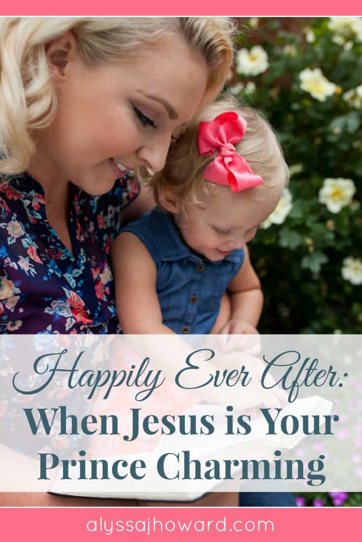 Happily Ever After: When Jesus is Your Prince Charming   alyssajhoward.com