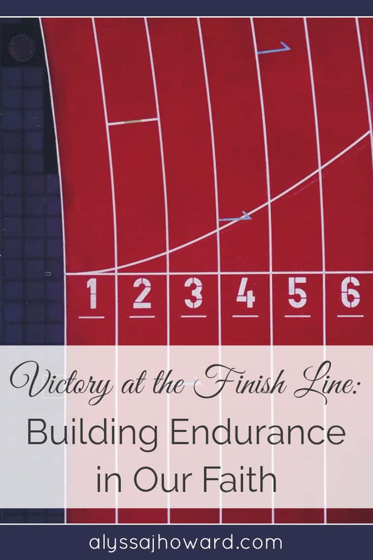 Victory at the Finish Line: Building Endurance in Our Faith | alyssajhoward.com