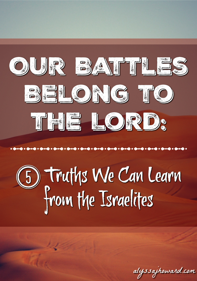 Our Battles Belong to the Lord: 5 Truths We Can Learn from the Israelites | alyssajhoward.com