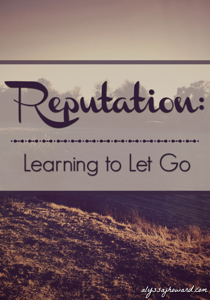 Reputation: Learning to Let Go | alyssajhoward.com