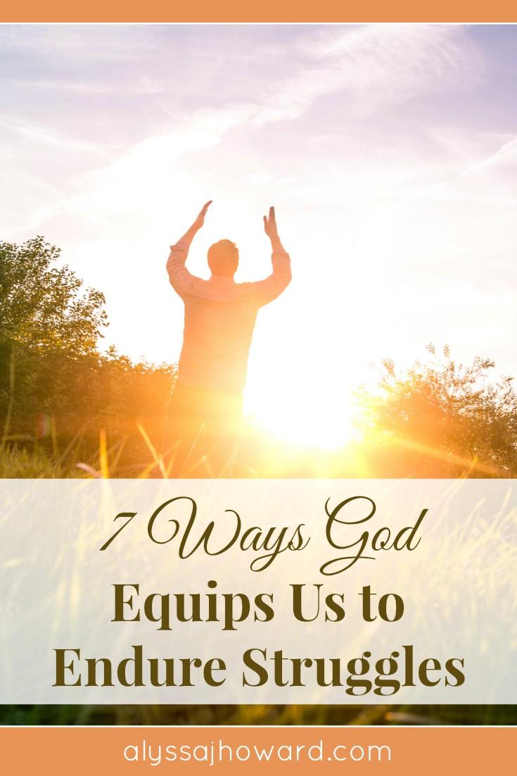 7 Ways God Equips Us to Endure Struggles | alyssajhoward.com