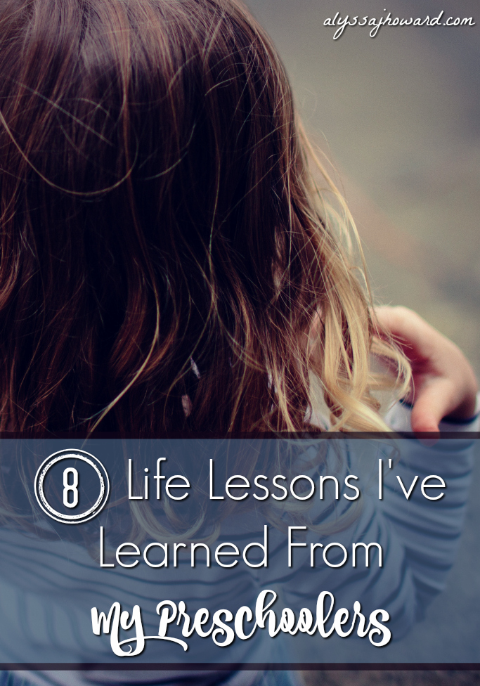 8 Life Lessons I've Learned From My Preschoolers | alyssajhoward.com