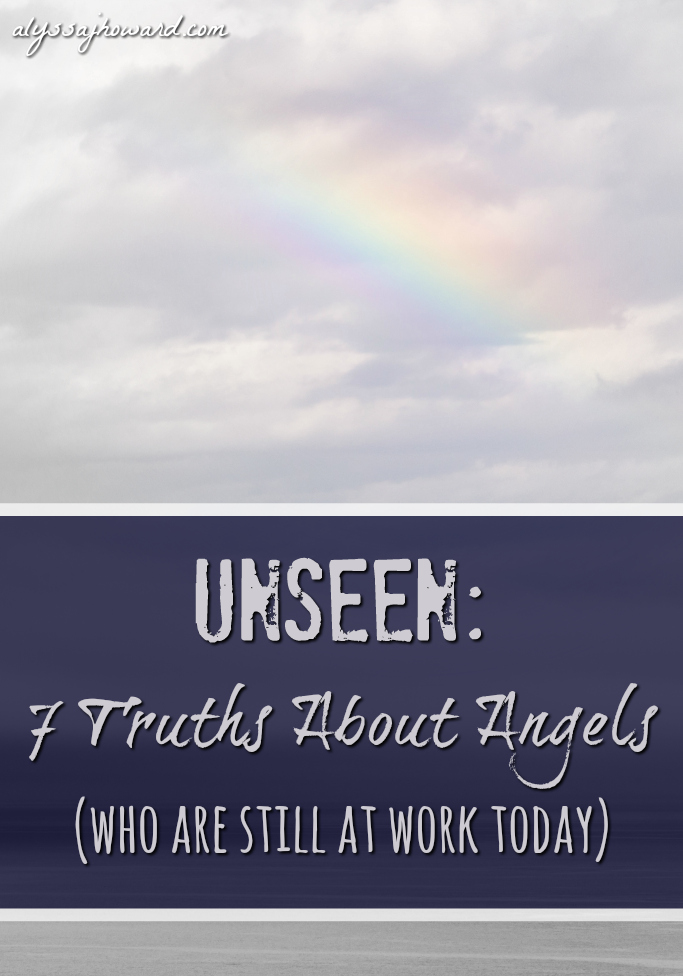 Unseen 7 Truths About Angels (who are still at work today) | alyssajhoward.com
