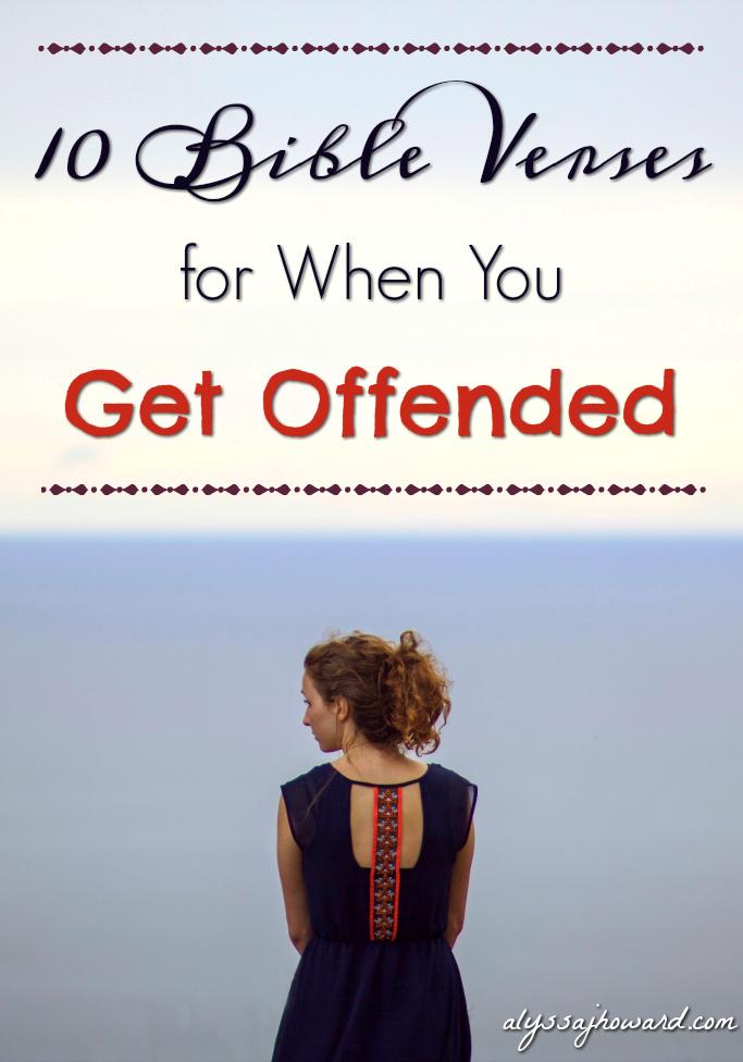 10 Bible Verses for When You Get Offended   alyssajhoward.com
