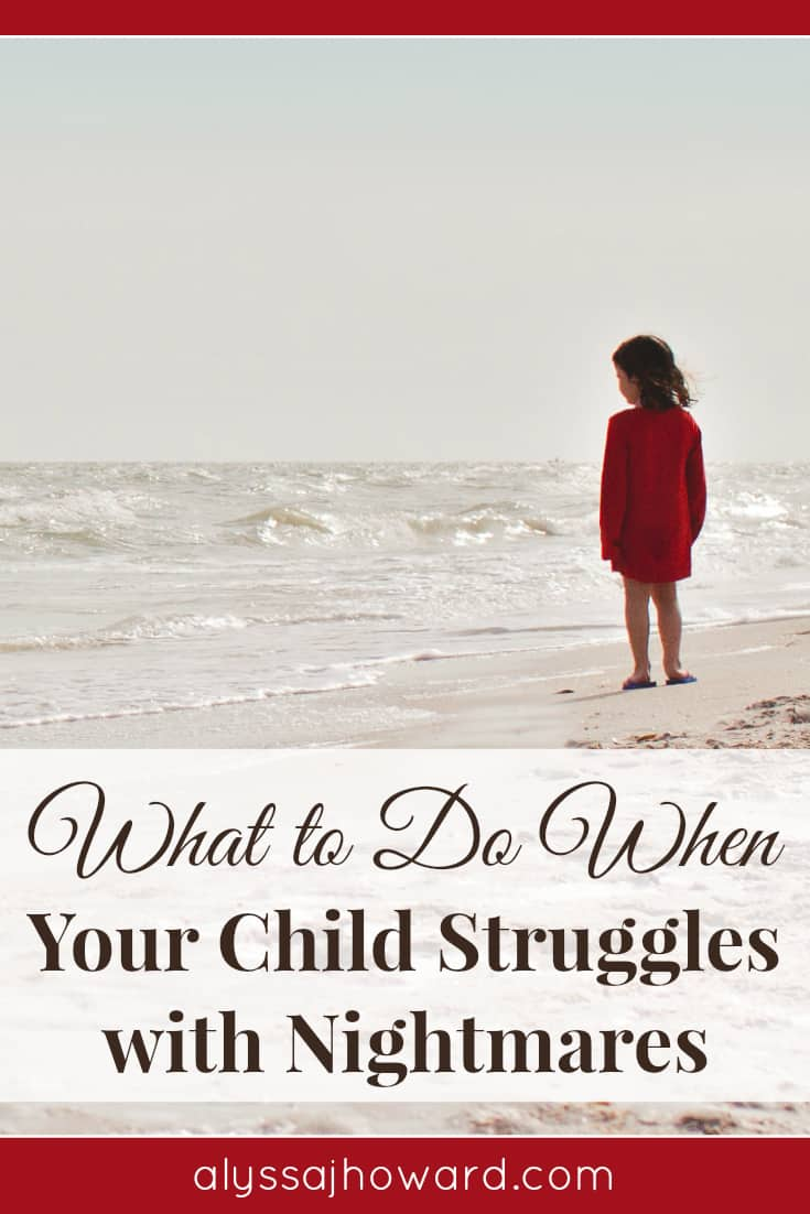 What to Do When Your Child Struggles with Nightmares | alyssajhoward.com