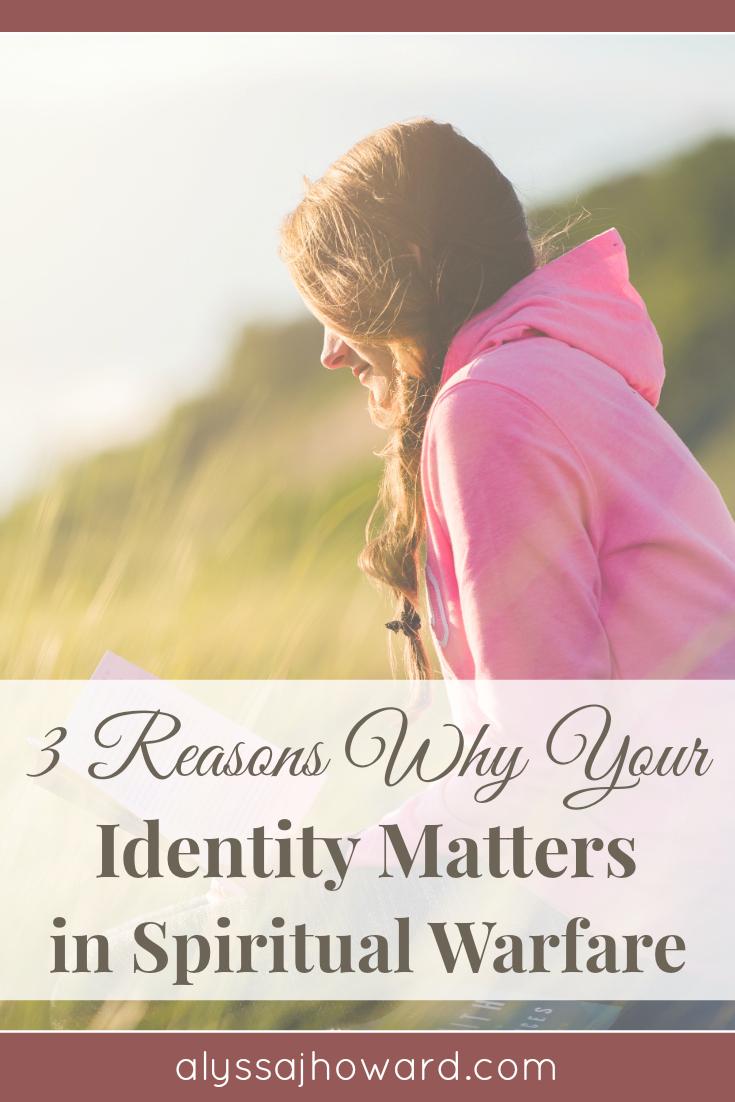 3 Reasons Why Your Identity Matters in Spiritual Warfare | alyssajhoward.com
