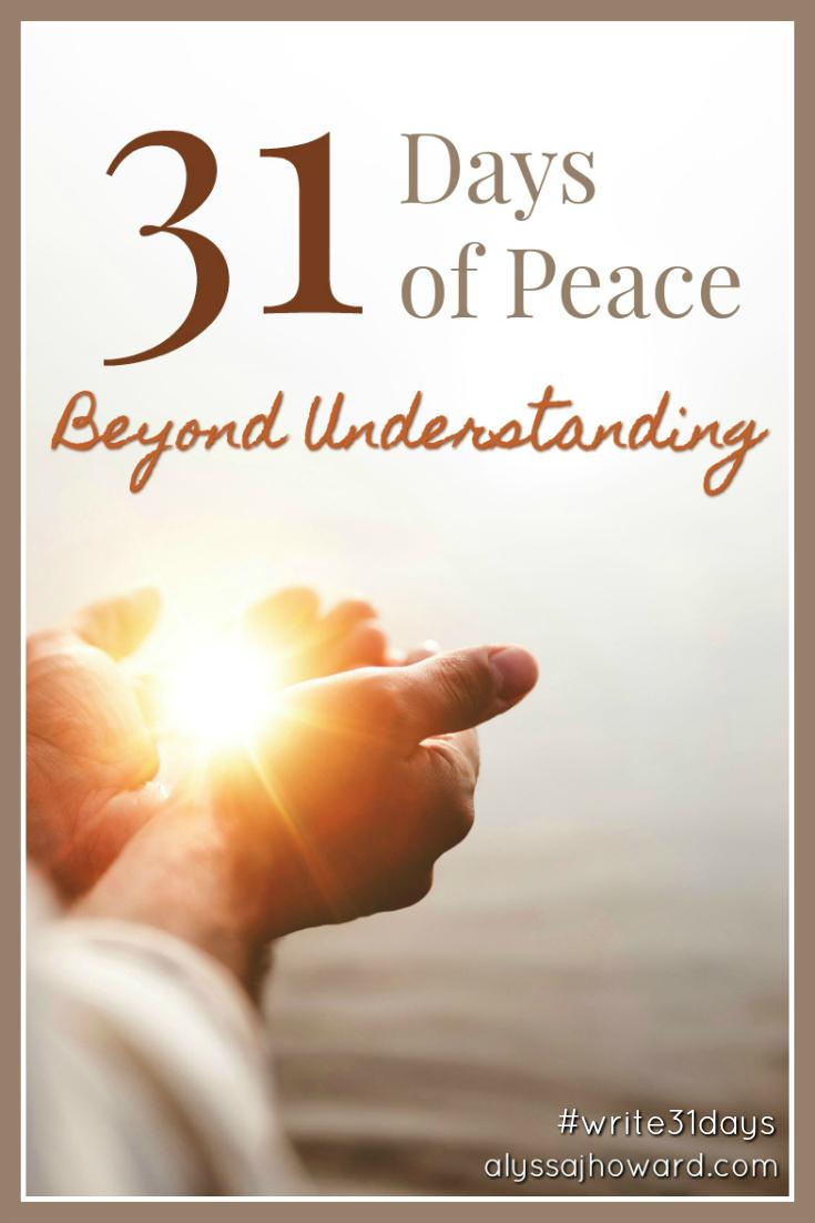 31 Days of Peace Beyond Understanding | alyssajhoward.com
