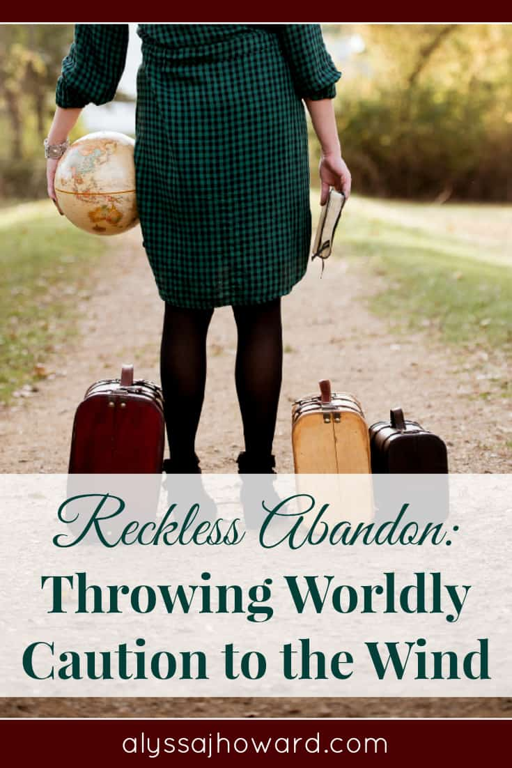 Reckless Abandon: Throwing Worldly Caution to the Wind | alyssajhoward.com
