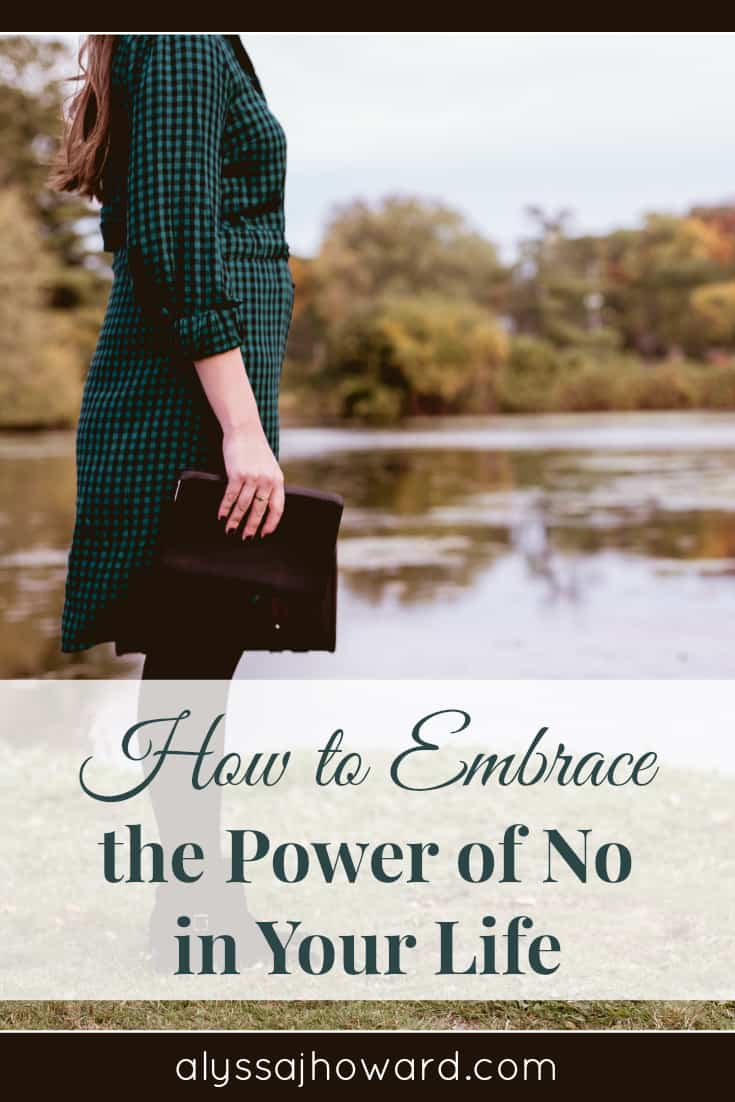 How to Embrace the Power of No in Your Life | alyssajhoward.com
