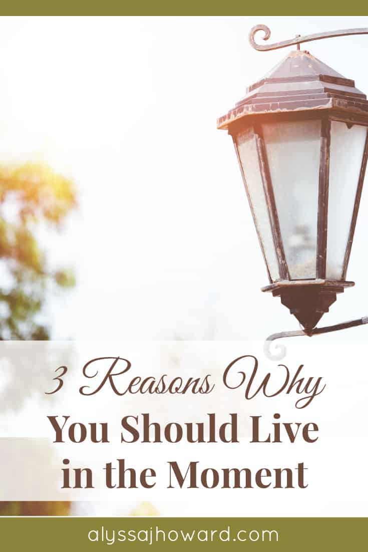 3 Reasons Why You Should Live in the Moment | alyssajhoward.com