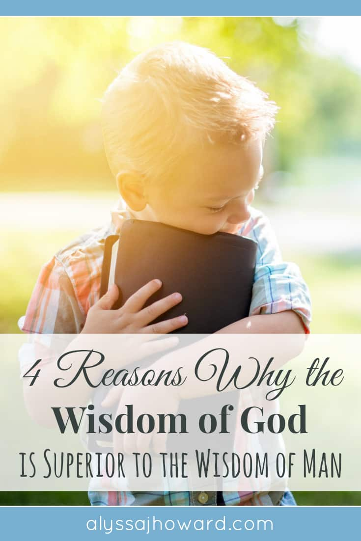 4 Reasons Why the Wisdom of God is Superior to the Wisdom of Man | alyssajhoward.com
