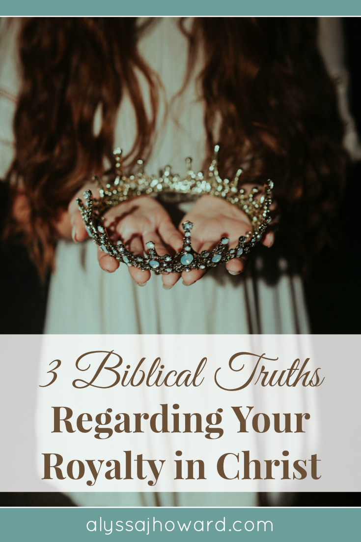 3 Biblical Truths Regarding Your Royal Identity in Christ   alyssajhoward.com