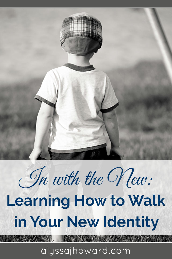 In with the New: Learning How to Walk in Your New Identity | alyssajhoward.com
