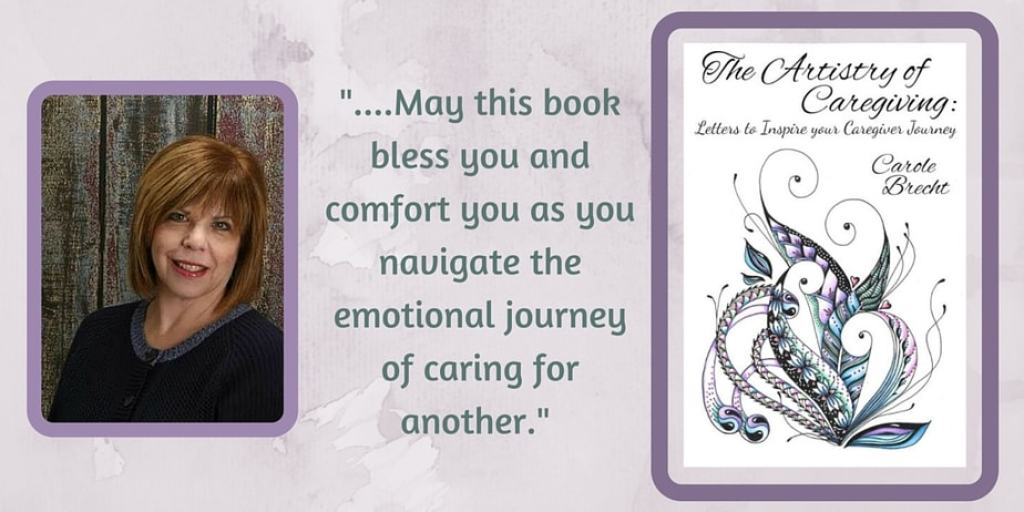 """Meet Carole Brecht, author of """"The Artistry of Caregiving, Letters to Inspire Your Caregiver Journey"""""""