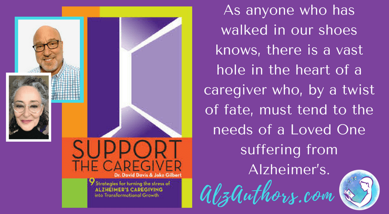 "Meet Dr. David Davis and Joko Gilbert, co-authors of ""Support the Caregiver: 9 Strategies for Turning the Stress of Alzheimer's Caregiving into Transformational Growth."""