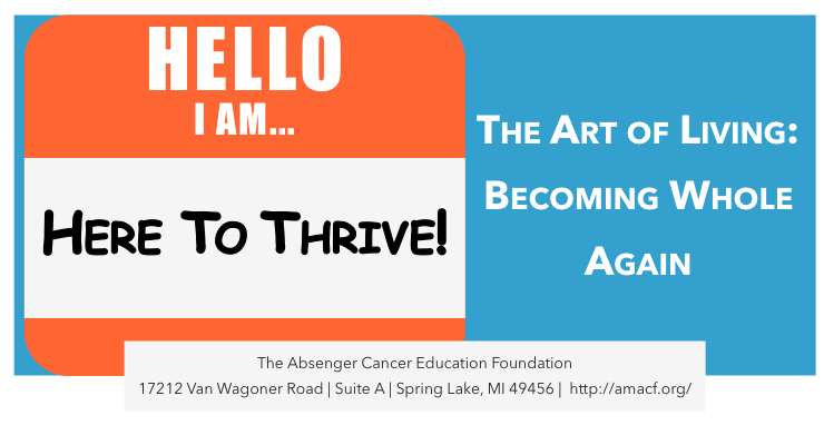 The Art of Living: Charting the Journey to Being Whole Again in Cancer Survivorship