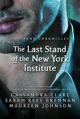 Cassandra Clare – The Last Stand of the New York Institute