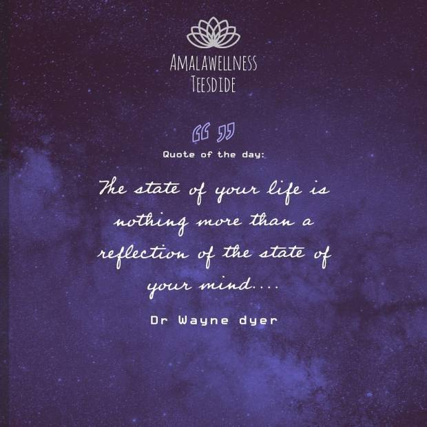 Wayne Dyer - Quote of the day  - The state of your life is nothing more than a reflection of the state of your mind. Meditation and Yoga in Middlesbrough and Stockton, Teesside.  Inner Peace Meditation Quotes