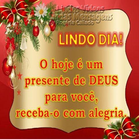 Bom dia hoje é um presente de Deus na sua  vida!
