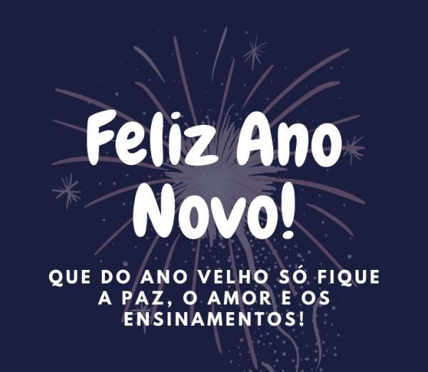 Feliz ano novo, que fique a paz, o amor e os ensinamentos