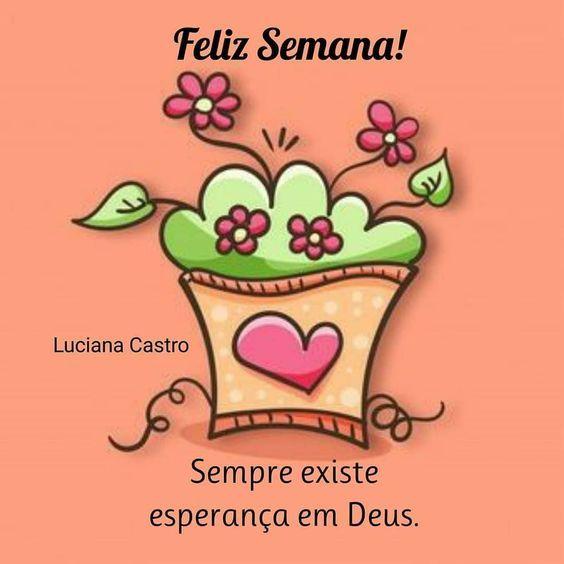 Sempre existe esperança em Deus, feliz semana
