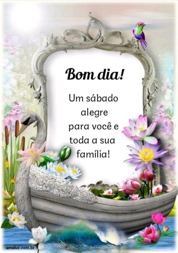 Bom dia um sábado alegre para você é sua família.